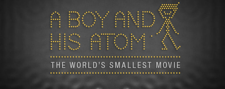 The smallest stop motion film: A Boy and his Atom